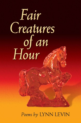 Fair Creatures of an Hour by Lynn Levin