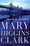 ¿Dónde te escondes? by Mary Higgins Clark