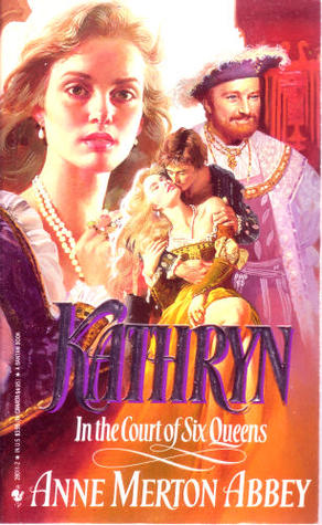 Kathryn in the Court of Six Queens by Anne Merton Abbey