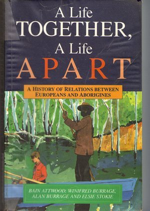 A LIfe Together. A Life Apart. A history of relations between Europeans and Aboriginies.