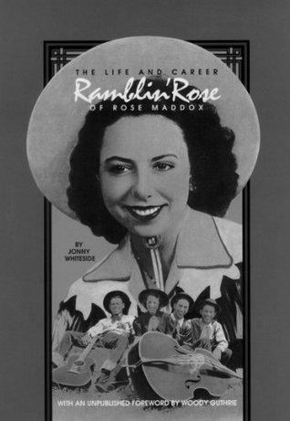 Ramblin' Rose: The Life and Career of Rose Maddox