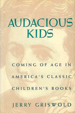 Audacious Kids: Coming of Age in America's Classic Children's Books