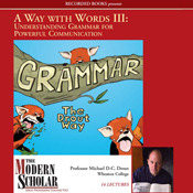 Understanding Grammar for Powerful Communication (The Modern Scholar: Way with Words, Vol. 3)