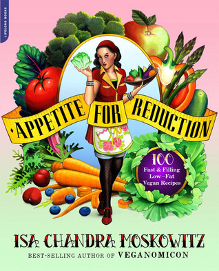 Appetite for Reduction: 125 Fast and Filling Low-Fat Vegan Recipes (Paperback)