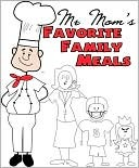 Mr. Moms Favorite Family Meals by Chef Dave