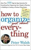 How to Organize (Just About) Everything: More Than 500 Step-by-Step Instructions for Everything from Organizing Your Closets to Planning a Wedding to Creating a Flawless Filing System