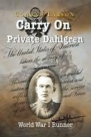 Carry on Private Dahlgren: World War I Runner, Company C, 349th Infantry, Minnesota: Journals of Oscar R. Dahlgren, World War Veteran During World War 1 Combat