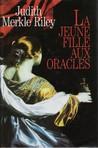 La Jeune Fille aux Oracles by Judith Merkle Riley