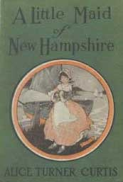 A Little Maid of New Hampshire by Alice Turner Curtis