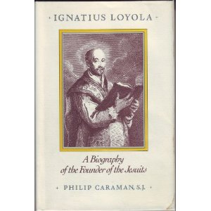 Ignatius Loyola: A Biography of the Founder of the Jesuits