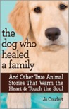 The Dog Who Healed a Family: And Other True Animal Stories That Warm the Heart & Touch the Soul