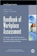 Handbook of Workplace Assessment: Evidence-Based Practices for Selecting and Developing Organizational Talent by John C. Scott