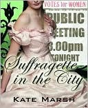 Suffragette in the City by Kate  Marsh
