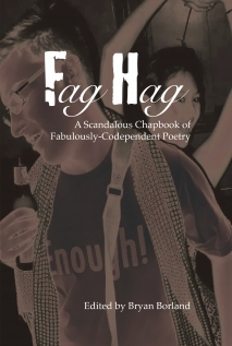 Fag Hag A Scandalous Chapbook of Fabulously-Codependent Poetry by Bryan Borland