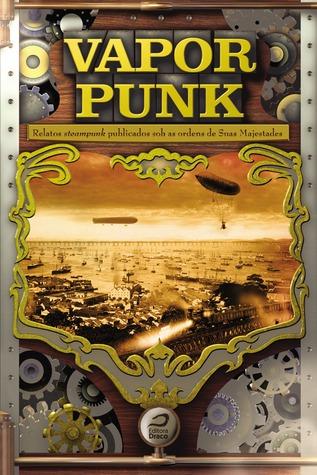 Vaporpunk – Relatos Steampunk Publicados sob as Ordens de Sua... by Gerson Lodi-Ribeiro