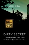 Dirty Secret: A Daughter Comes Clean About Her Mother's Compulsive Hoarding