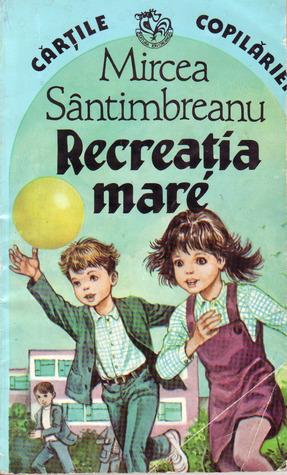 Recreatia mare by Mircea Sântimbreanu