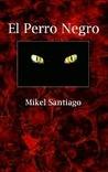 El perro negro by Mikel Santiago