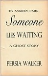 In Asbury Park, Someone Lies Waiting by Persia Walker
