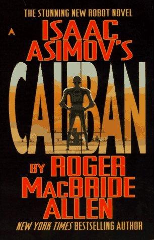 Isaac Asimov's Caliban by Roger MacBride Allen
