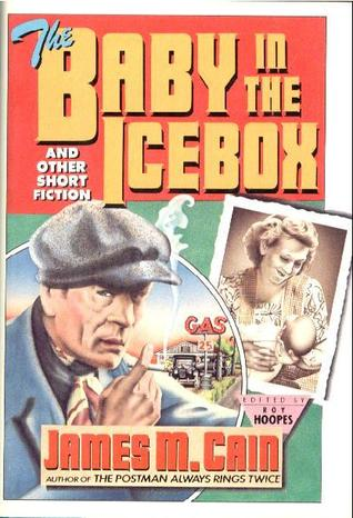 The Baby in the Icebox and Other Short Fiction by James M. Cain