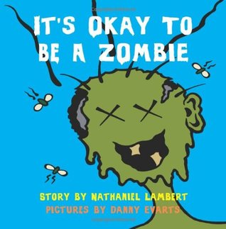 it s okay to be a zombie an un children s book by nathaniel lambert