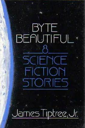 Ebook Byte Beautiful: Eight Science Fiction Stories by James Tiptree Jr. TXT!