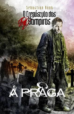 A Praga (O Crepúsculo dos Vampiros, #4)...
