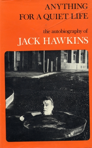 Anything For A Quiet Life; The Autobiography Of Jack Hawkins