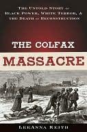 The Colfax Massacre by LeeAnna Keith