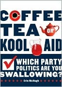 Coffee, Tea, or Kool-Aid [E-Book]: Which Party Politics Are You Swallowing?