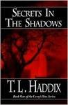 Secrets in the Shadows by T.L. Haddix