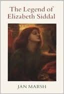 The Legend of Elizabeth Siddal by Jan Marsh