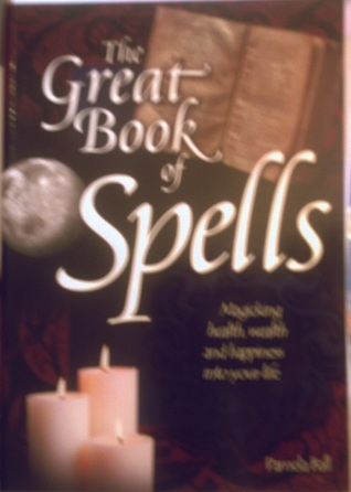 The Great Book Of Spells Magicking Health, Wealth And Happiness Into Your Life