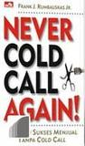 The Never Cold Call Again : Sukses Menjual Tanpa Cold Call