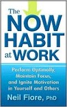 The Now Habit at Work by Neil A. Fiore