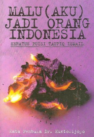 Malu Aku Jadi Orang Indonesia By Taufiq Ismail
