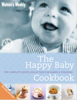 The Happy Baby Cookbook: The Complete Recipe Collection for Babies & Toddlers