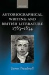 Autobiographical Writing and British Literature 1783-1834