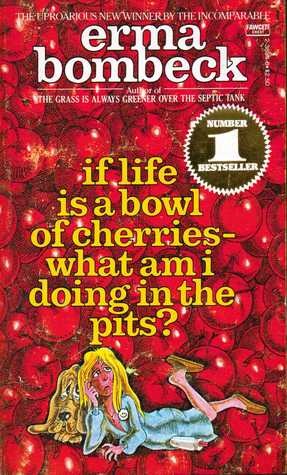 If Life Is a Bowl of Cherries�What Am I Doing in the Pits?