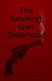 The Smoking Gun Sisterhood by Thad Brown