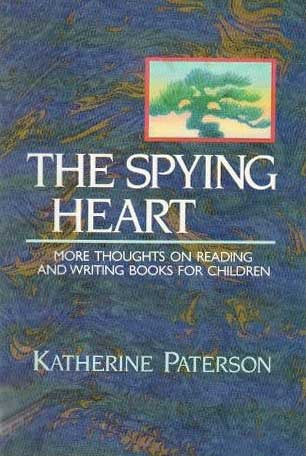 The Spying Heart: More Thoughts on Reading and Writing Books for Children
