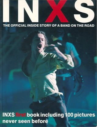 Inxs The Official Inside Story Of A Band On The Road
