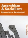 Anarchism & Socialism: Reformism or Revolution?
