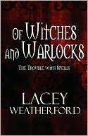 The Trouble with Spells by Lacey Weatherford