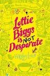 Lottie Biggs is (Not) Desperate (Lottie Biggs, #2)