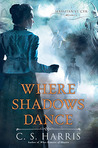 Where Shadows Dance by C.S. Harris