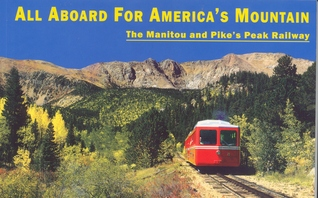 All Aboard for Americas Mountain: The Manitou and Pikes Peak Railway
