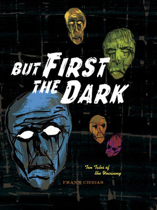 But First The Dark By Frank Chigas