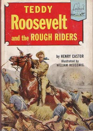 Teddy Roosevelt And The Rough Riders (Landmark Books, #41)
